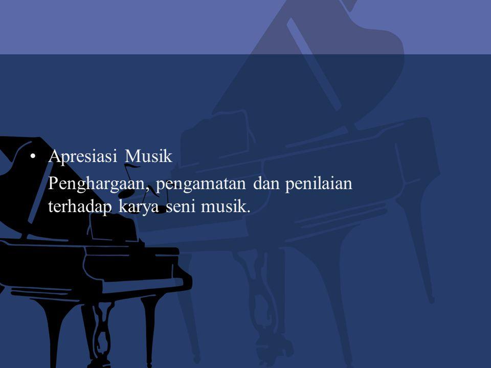 Apresiasi Musik Penghargaan, pengamatan dan penilaian terhadap karya seni musik.