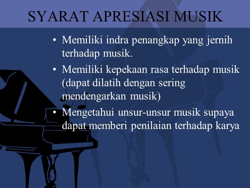 SYARAT APRESIASI MUSIK Memiliki indra penangkap yang jernih terhadap musik. Memiliki kepekaan rasa terhadap musik (dapat dilatih dengan sering mendeng