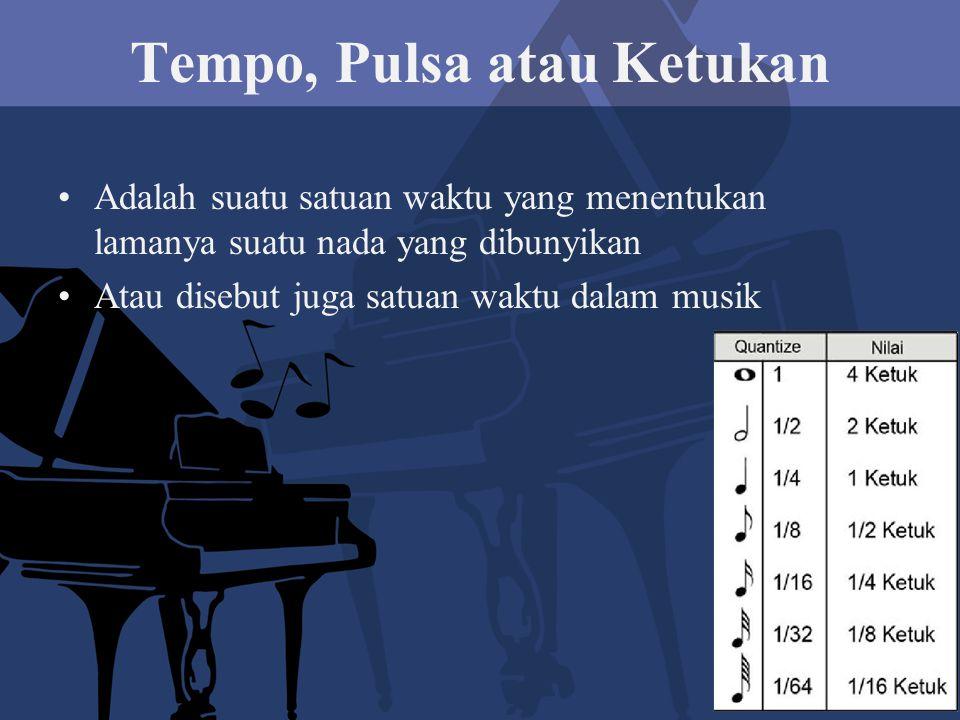 Tempo, Pulsa atau Ketukan Adalah suatu satuan waktu yang menentukan lamanya suatu nada yang dibunyikan Atau disebut juga satuan waktu dalam musik