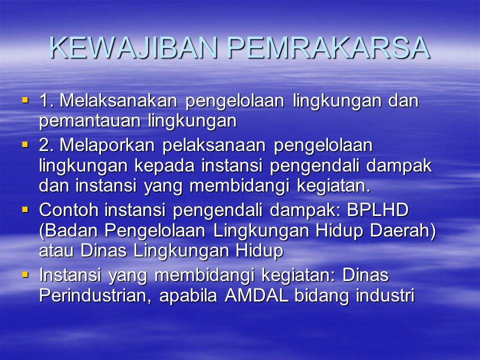 KEWAJIBAN PEMRAKARSA  1.Melaksanakan pengelolaan lingkungan dan pemantauan lingkungan  2.