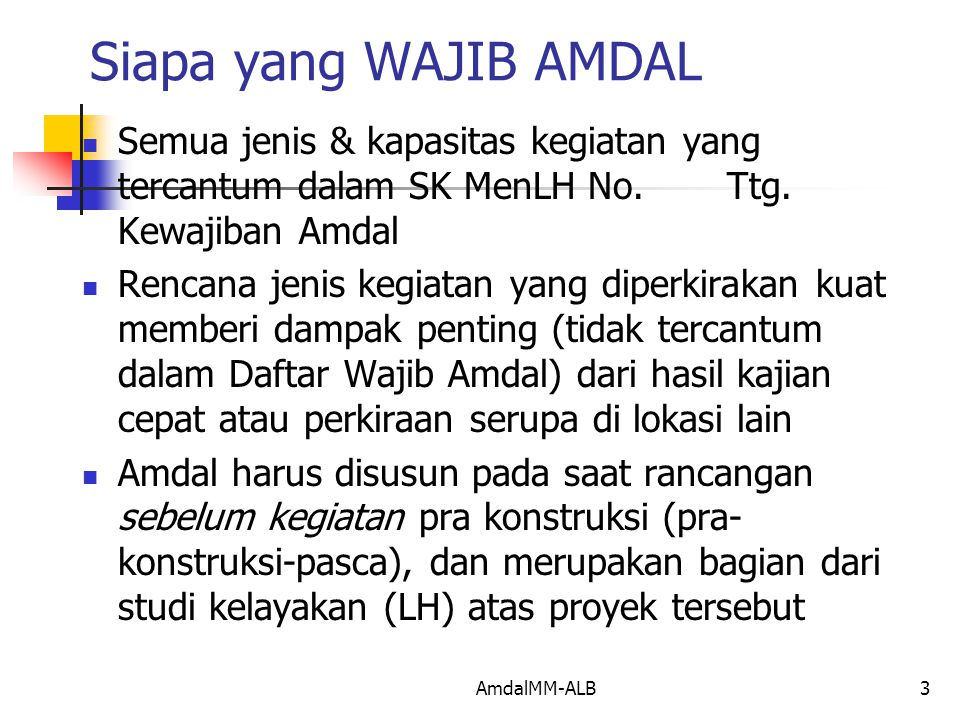 AmdalMM-ALB3 Siapa yang WAJIB AMDAL Semua jenis & kapasitas kegiatan yang tercantum dalam SK MenLH No.