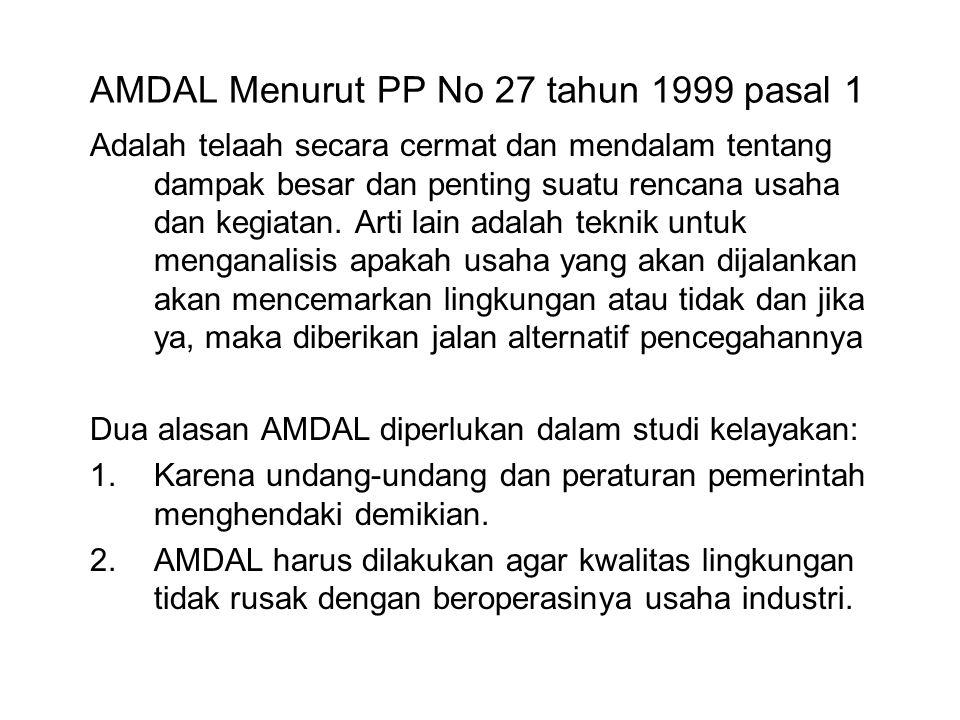 AMDAL Menurut PP No 27 tahun 1999 pasal 1 Adalah telaah secara cermat dan mendalam tentang dampak besar dan penting suatu rencana usaha dan kegiatan.