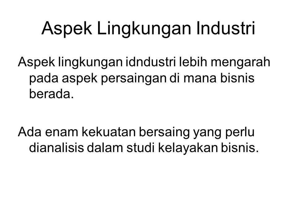 Aspek Lingkungan Industri Aspek lingkungan idndustri lebih mengarah pada aspek persaingan di mana bisnis berada.