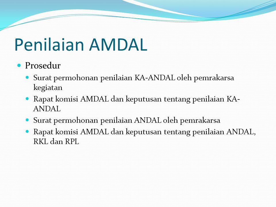 Penilaian AMDAL Prosedur Surat permohonan penilaian KA-ANDAL oleh pemrakarsa kegiatan Rapat komisi AMDAL dan keputusan tentang penilaian KA- ANDAL Sur