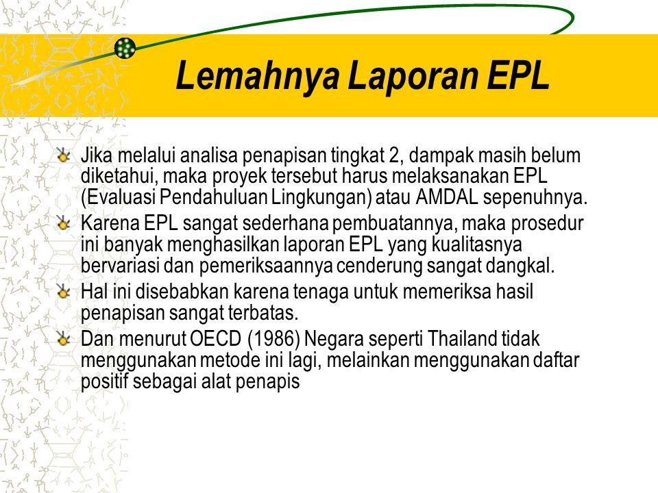 Lemahnya Laporan EPL Jika melalui analisa penapisan tingkat 2, dampak masih belum diketahui, maka proyek tersebut harus melaksanakan EPL (Evaluasi Pen