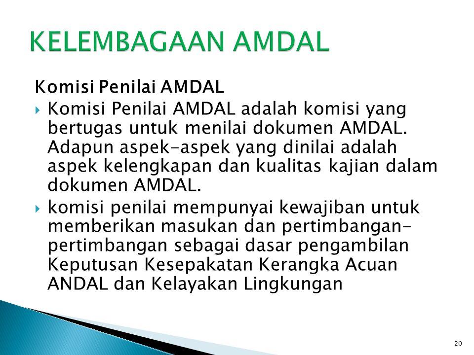 Komisi Penilai AMDAL  Komisi Penilai AMDAL adalah komisi yang bertugas untuk menilai dokumen AMDAL. Adapun aspek-aspek yang dinilai adalah aspek kele