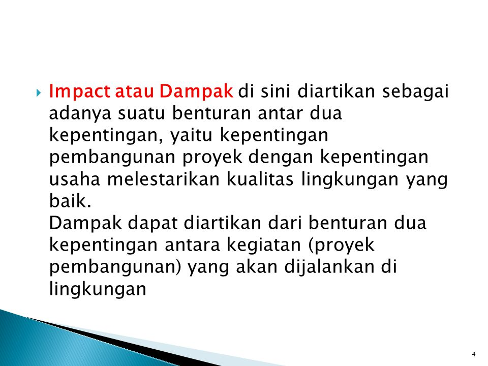  Impact atau Dampak di sini diartikan sebagai adanya suatu benturan antar dua kepentingan, yaitu kepentingan pembangunan proyek dengan kepentingan us