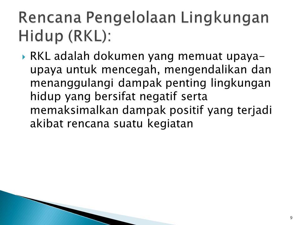  RKL adalah dokumen yang memuat upaya- upaya untuk mencegah, mengendalikan dan menanggulangi dampak penting lingkungan hidup yang bersifat negatif se