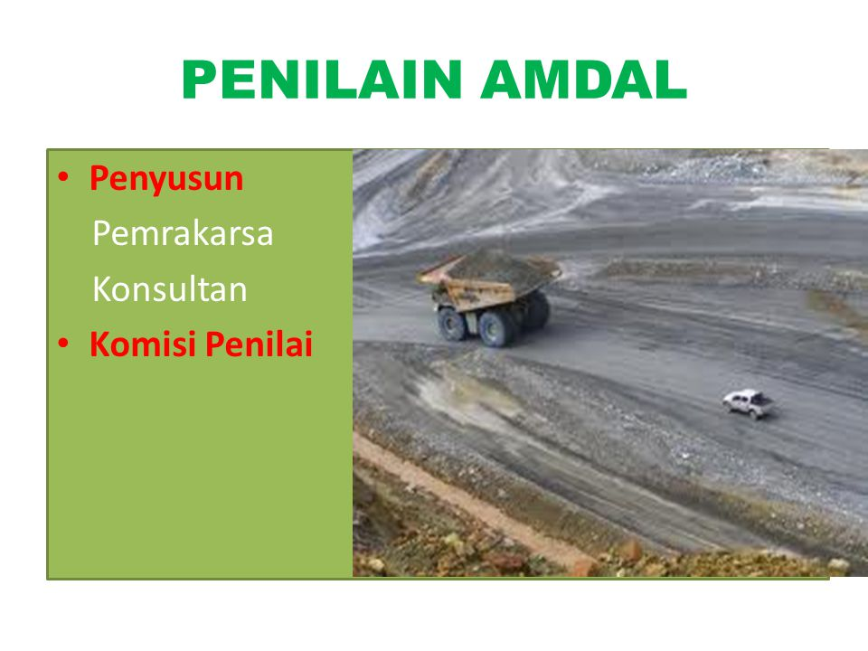 PENILAIN AMDAL Penyusun Pemrakarsa Konsultan Komisi Penilai