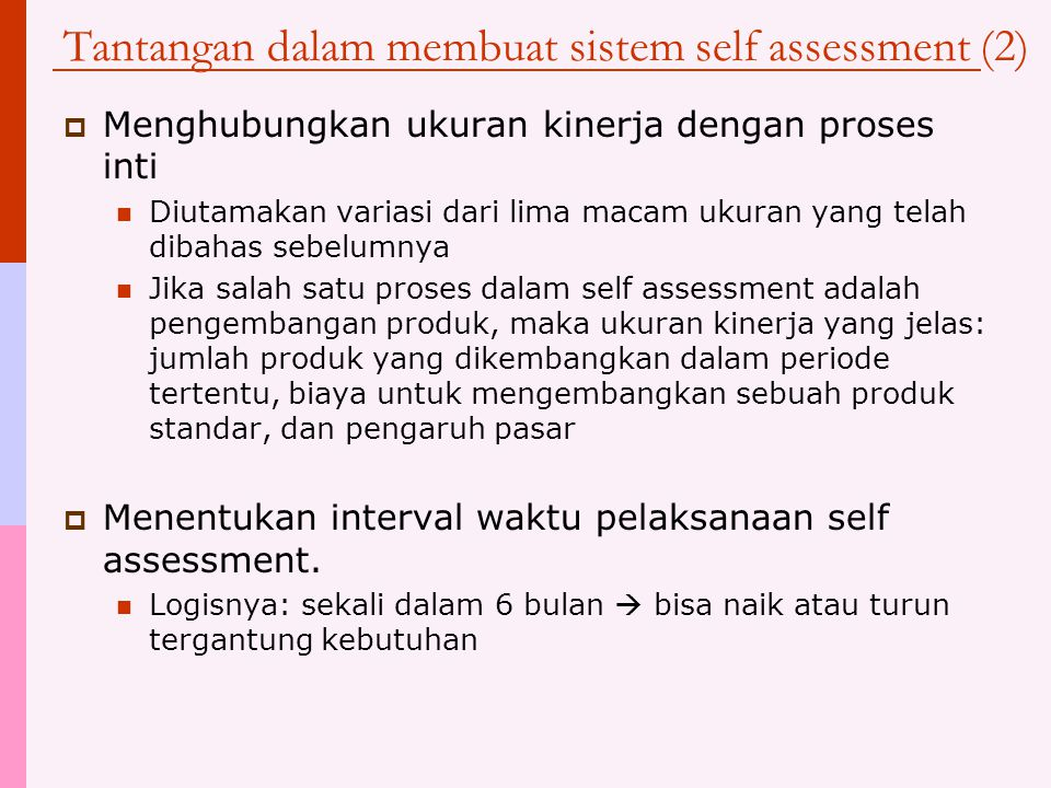 Tantangan dalam membuat sistem self assessment  Mendefinisikan proses inti dalam organisasi dan menentukan mana yang harus diikutkan dalam self asses