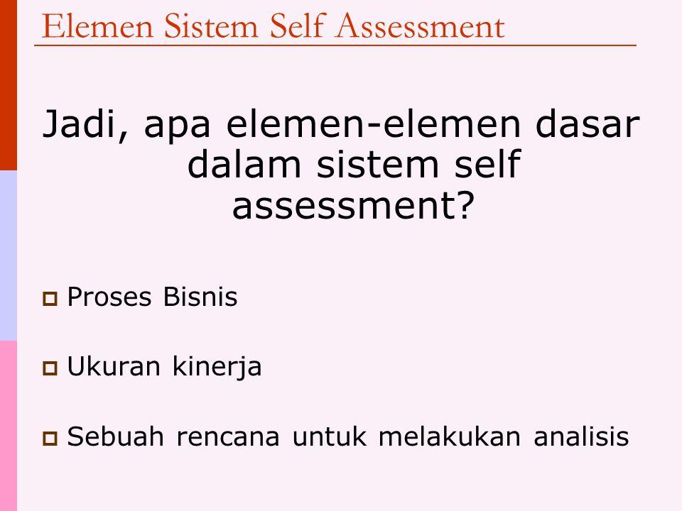 Tantangan dalam membuat sistem self assessment (2)  Menghubungkan ukuran kinerja dengan proses inti Diutamakan variasi dari lima macam ukuran yang te