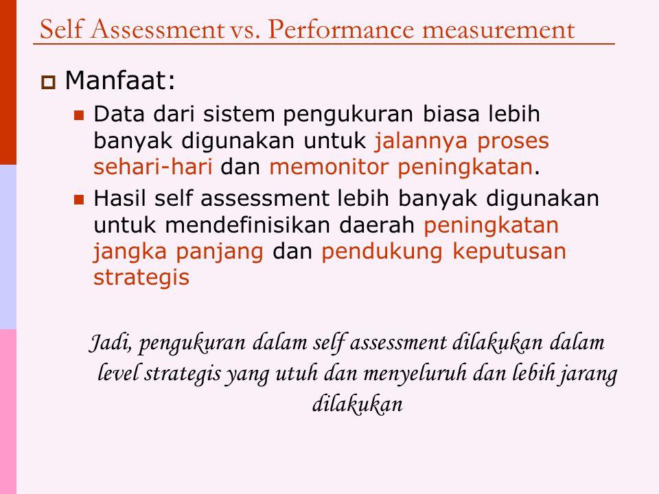 Self Assessment vs. Performance measurement  Waktu pengukuran: Sistem pengukuran biasa dilakukan terus menerus sementara self assessment dilakukan ha