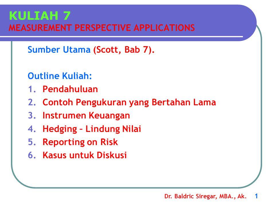 Dr. Baldric Siregar, MBA., Ak. 1 Sumber Utama (Scott, Bab 7). Outline Kuliah: 1.Pendahuluan 2.Contoh Pengukuran yang Bertahan Lama 3.Instrumen Keuanga