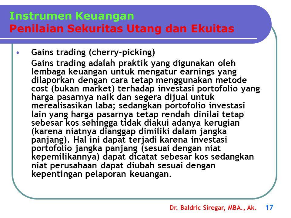 Dr. Baldric Siregar, MBA., Ak. 17 Gains trading (cherry-picking) Gains trading adalah praktik yang digunakan oleh lembaga keuangan untuk mengatur earn