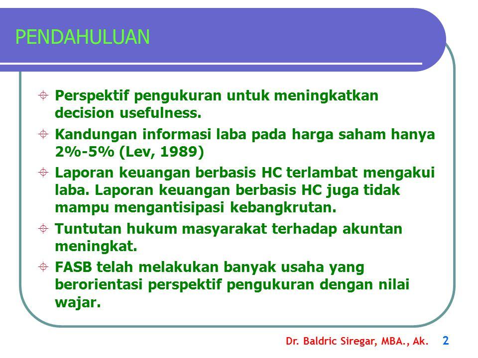Dr. Baldric Siregar, MBA., Ak. 2 PENDAHULUAN  Perspektif pengukuran untuk meningkatkan decision usefulness.  Kandungan informasi laba pada harga sah