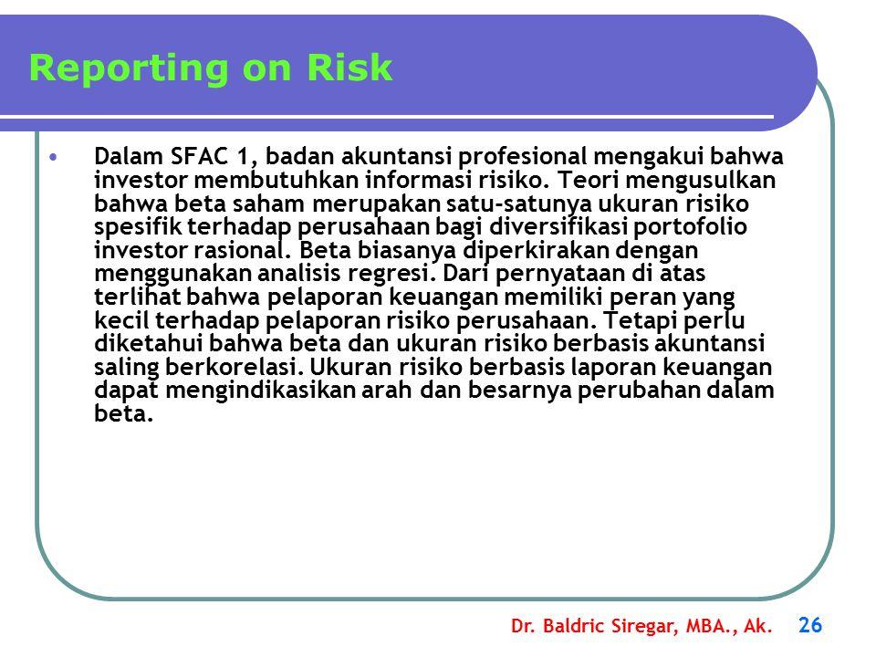 Dr. Baldric Siregar, MBA., Ak. 26 Dalam SFAC 1, badan akuntansi profesional mengakui bahwa investor membutuhkan informasi risiko. Teori mengusulkan ba