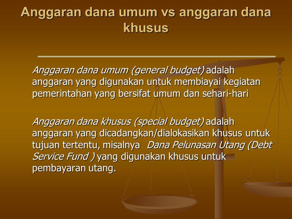 Anggaran dana umum vs anggaran dana khusus Anggaran dana umum (general budget) adalah anggaran yang digunakan untuk membiayai kegiatan pemerintahan ya