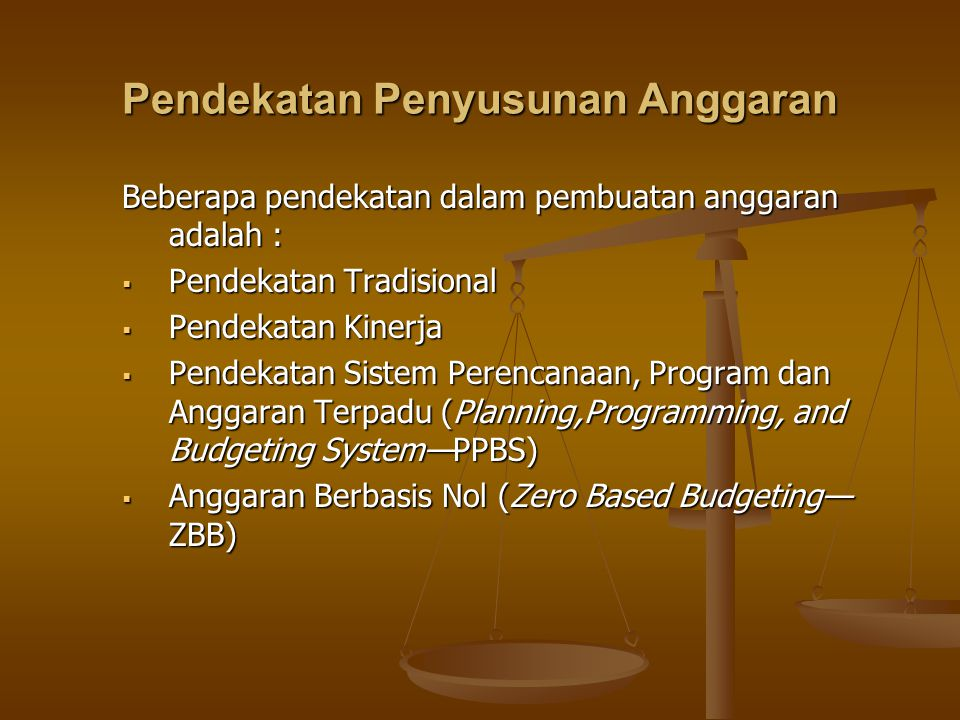 Pendekatan Penyusunan Anggaran Beberapa pendekatan dalam pembuatan anggaran adalah :  Pendekatan Tradisional  Pendekatan Kinerja  Pendekatan Sistem