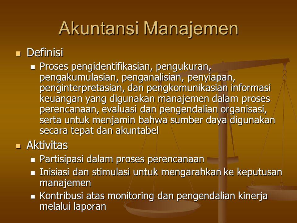Akuntansi Manajemen Definisi Definisi Proses pengidentifikasian, pengukuran, pengakumulasian, penganalisian, penyiapan, penginterpretasian, dan pengko