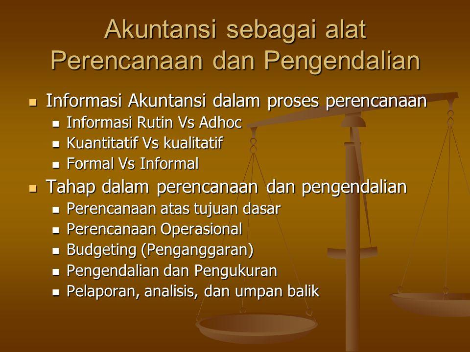 Akuntansi sebagai alat Perencanaan dan Pengendalian Informasi Akuntansi dalam proses perencanaan Informasi Akuntansi dalam proses perencanaan Informas