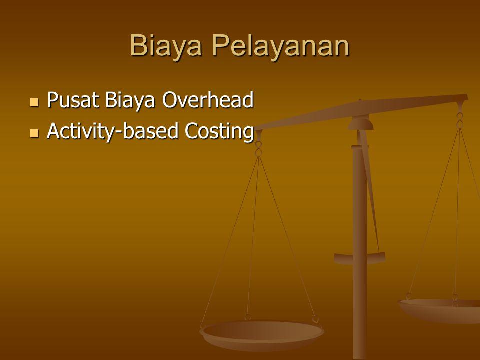 Biaya Pelayanan Pusat Biaya Overhead Pusat Biaya Overhead Activity-based Costing Activity-based Costing