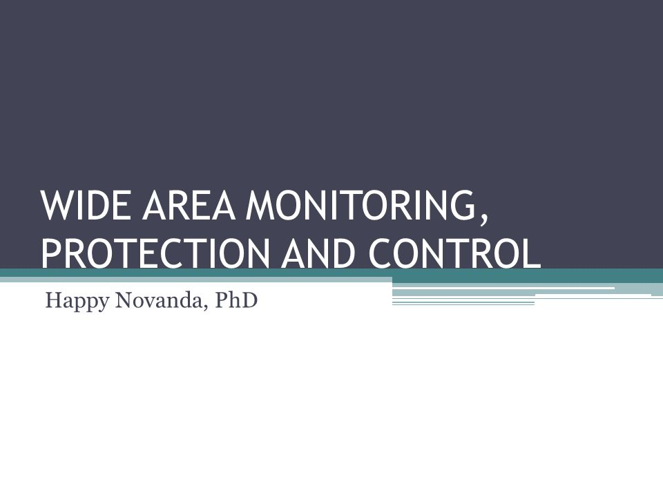 WIDE AREA MONITORING, PROTECTION AND CONTROL Happy Novanda, PhD