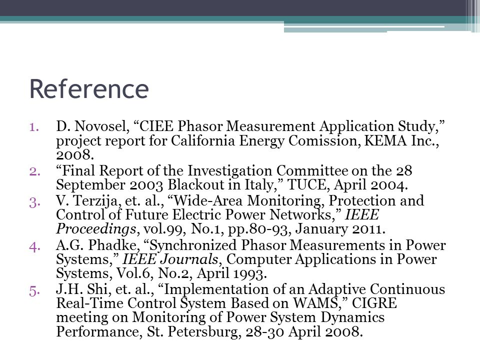 "Reference 1.D. Novosel, ""CIEE Phasor Measurement Application Study,"" project report for California Energy Comission, KEMA Inc., 2008. 2.""Final Report"