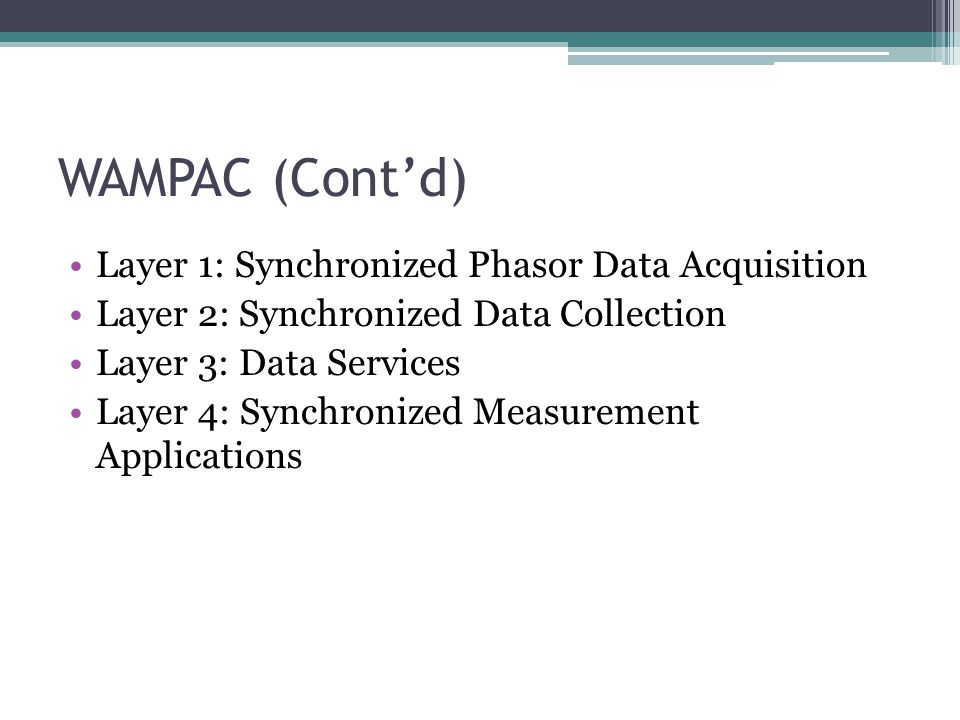 WAMPAC (Cont'd) Layer 1: Synchronized Phasor Data Acquisition Layer 2: Synchronized Data Collection Layer 3: Data Services Layer 4: Synchronized Measu