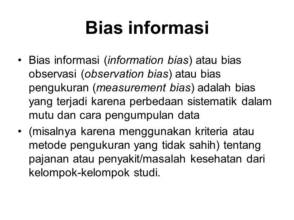 Ada 3 sumber bias informasi Kesalahan pengukuran, khususnya ketika terjadi misklasifikasi penyakit dan/ atau misklasifikasi pajanan yang dapat menilbulkan apa yang disebut sebagai bias misklasifikasi (misclassification bias).