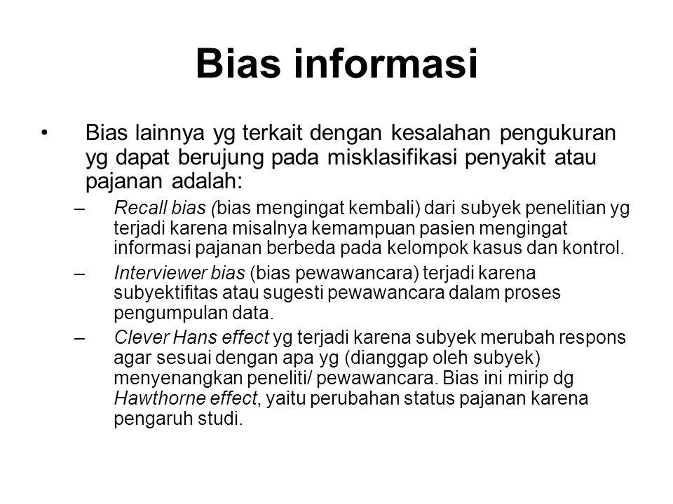 Bias informasi Bias lainnya yg terkait dengan kesalahan pengukuran yg dapat berujung pada misklasifikasi penyakit atau pajanan adalah: –Recall bias (b