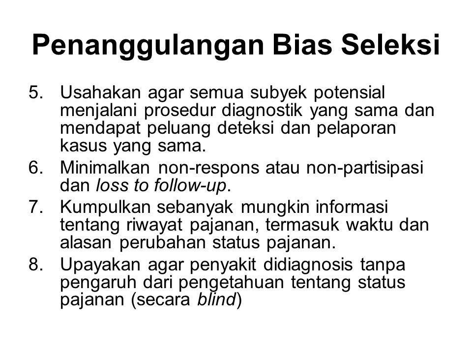 Penanggulangan Bias Seleksi 5.Usahakan agar semua subyek potensial menjalani prosedur diagnostik yang sama dan mendapat peluang deteksi dan pelaporan