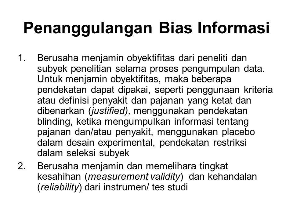Penanggulangan Bias Informasi 1.Berusaha menjamin obyektifitas dari peneliti dan subyek penelitian selama proses pengumpulan data. Untuk menjamin obye