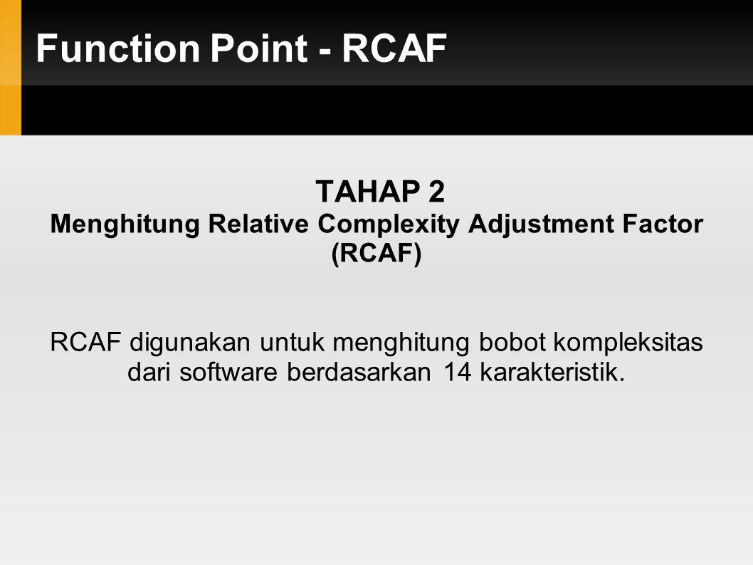 Function Point - RCAF TAHAP 2 Menghitung Relative Complexity Adjustment Factor (RCAF) RCAF digunakan untuk menghitung bobot kompleksitas dari software berdasarkan 14 karakteristik.