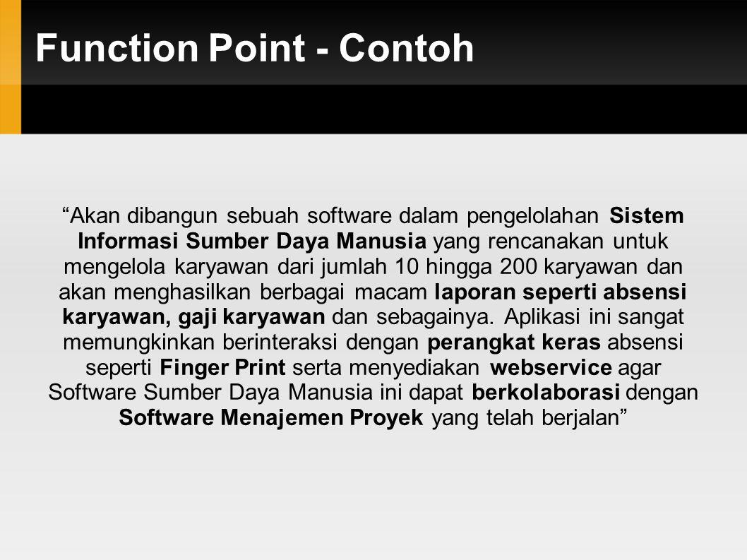 Function Point - Contoh Akan dibangun sebuah software dalam pengelolahan Sistem Informasi Sumber Daya Manusia yang rencanakan untuk mengelola karyawan dari jumlah 10 hingga 200 karyawan dan akan menghasilkan berbagai macam laporan seperti absensi karyawan, gaji karyawan dan sebagainya.