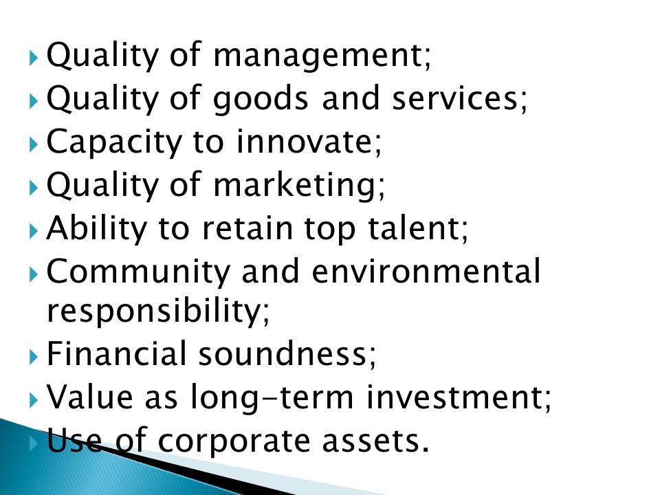  Quality of management;  Quality of goods and services;  Capacity to innovate;  Quality of marketing;  Ability to retain top talent;  Community