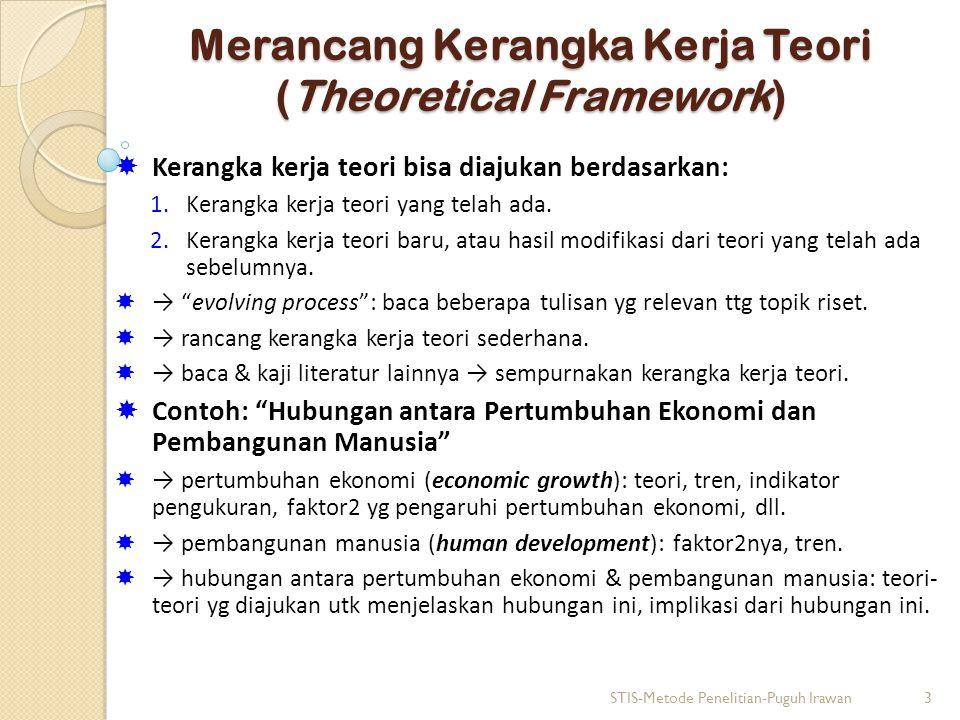 Merancang Kerangka Kerja Teori (Theoretical Framework)  Kerangka kerja teori bisa diajukan berdasarkan: 1.Kerangka kerja teori yang telah ada. 2.Kera