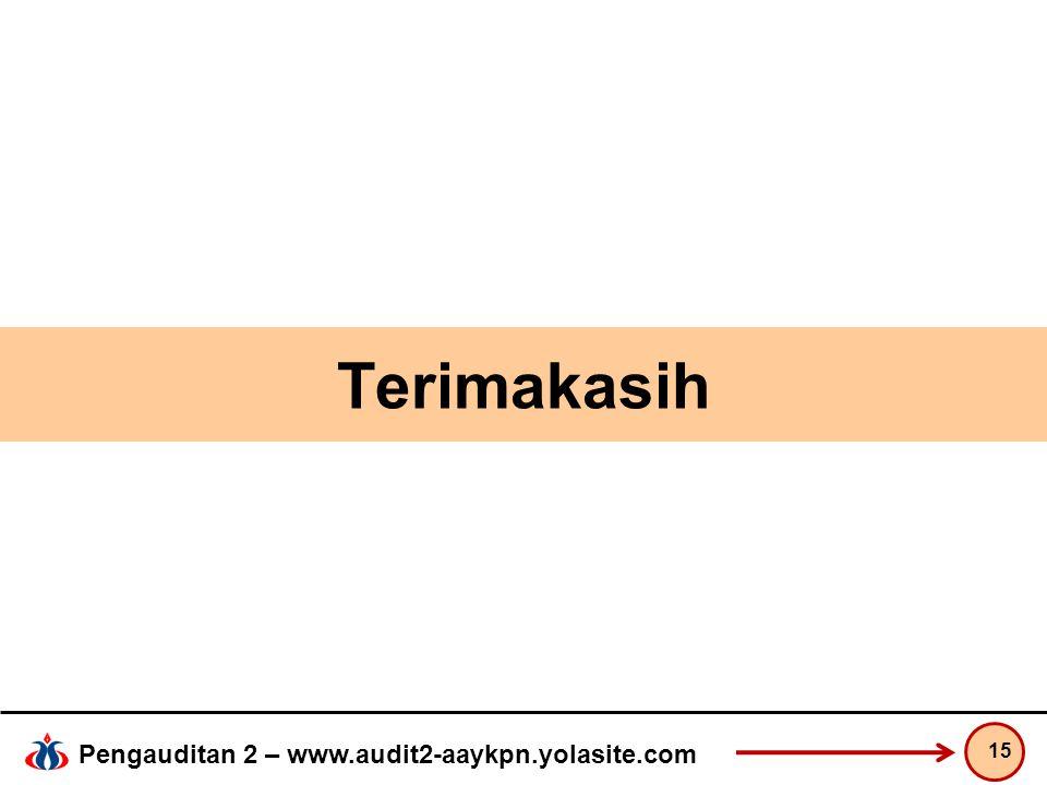 Pengauditan 2 – www.audit2-aaykpn.yolasite.com Terimakasih 15