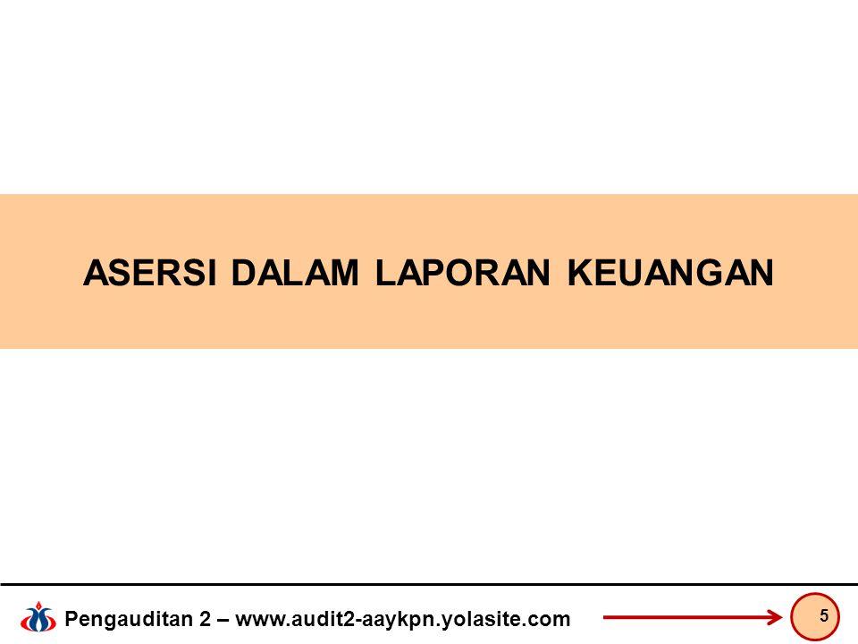Pengauditan 2 – www.audit2-aaykpn.yolasite.com ASERSI DALAM LAPORAN KEUANGAN 5