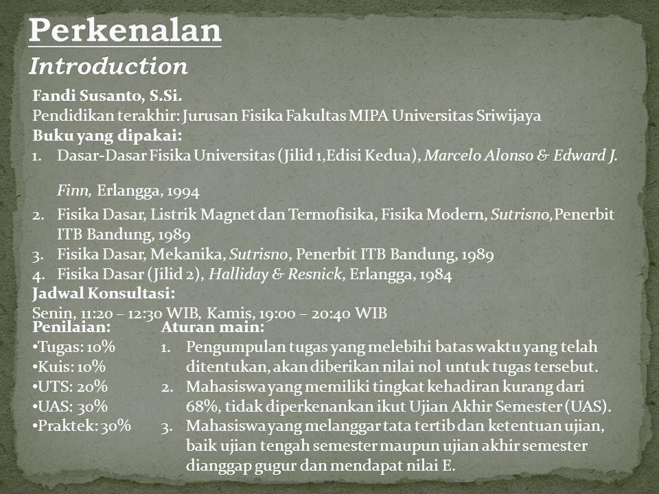 Fandi Susanto, S.Si. Pendidikan terakhir: Jurusan Fisika Fakultas MIPA Universitas Sriwijaya Buku yang dipakai: 1.Dasar-Dasar Fisika Universitas (Jili