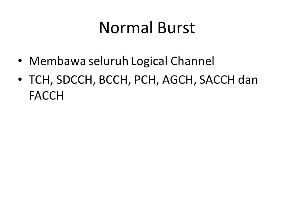 Normal Burst Membawa seluruh Logical Channel TCH, SDCCH, BCCH, PCH, AGCH, SACCH dan FACCH