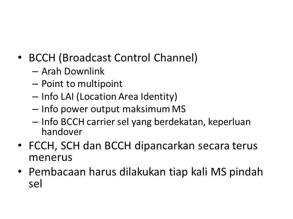 BCCH (Broadcast Control Channel) – Arah Downlink – Point to multipoint – Info LAI (Location Area Identity) – Info power output maksimum MS – Info BCCH