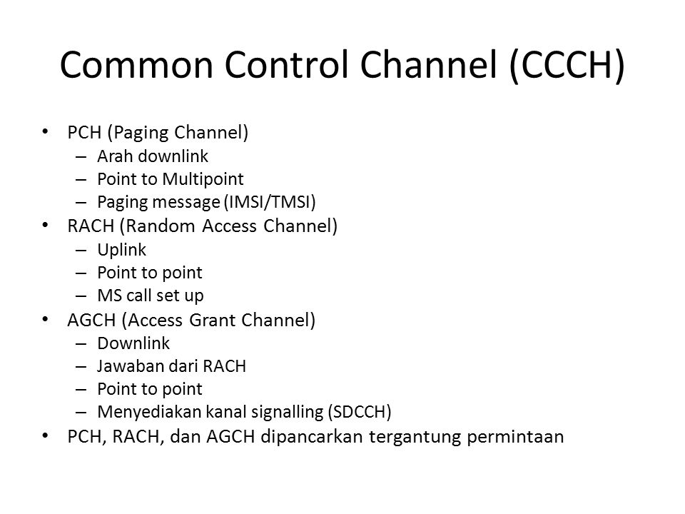 Common Control Channel (CCCH) PCH (Paging Channel) – Arah downlink – Point to Multipoint – Paging message (IMSI/TMSI) RACH (Random Access Channel) – U