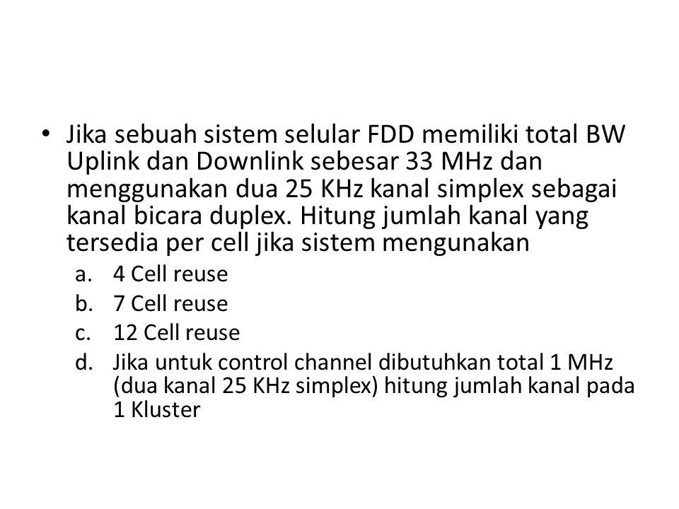 Jika sebuah sistem selular FDD memiliki total BW Uplink dan Downlink sebesar 33 MHz dan menggunakan dua 25 KHz kanal simplex sebagai kanal bicara dupl