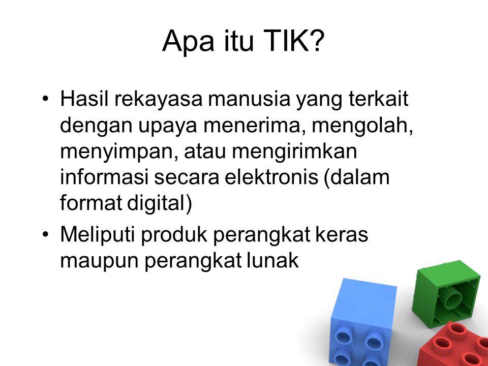 Apa itu TIK? Hasil rekayasa manusia yang terkait dengan upaya menerima, mengolah, menyimpan, atau mengirimkan informasi secara elektronis (dalam forma