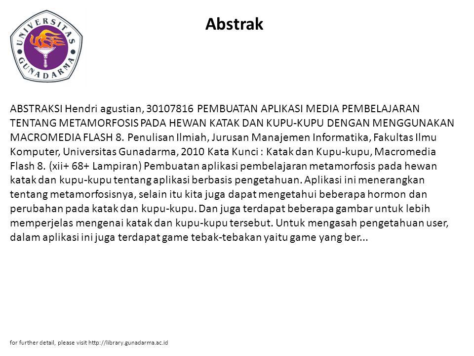 Abstrak ABSTRAKSI Hendri agustian, 30107816 PEMBUATAN APLIKASI MEDIA PEMBELAJARAN TENTANG METAMORFOSIS PADA HEWAN KATAK DAN KUPU-KUPU DENGAN MENGGUNAKAN MACROMEDIA FLASH 8.