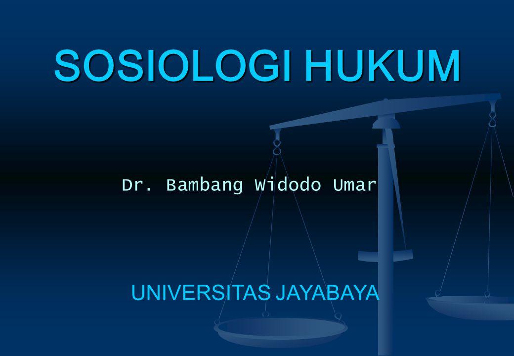 SOSIOLOGI HUKUM Dr. Bambang Widodo Umar UNIVERSITAS JAYABAYA