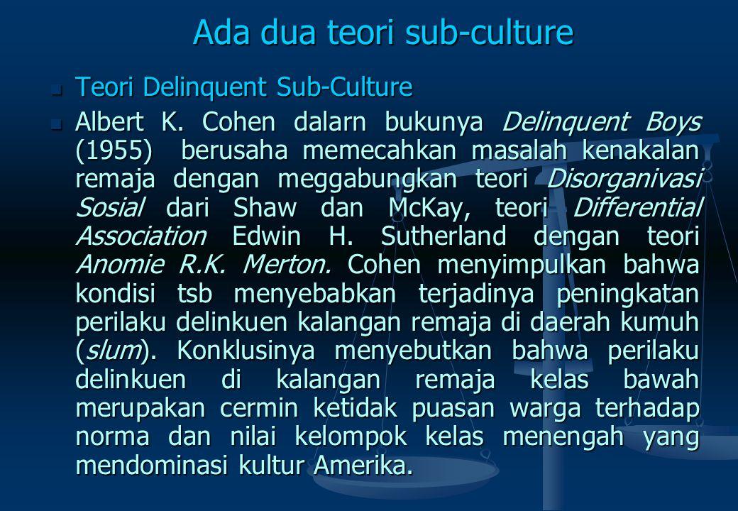 SUB-CULTURE THEORY Teori sub ‑ culture membahas kenakalan remaja serta perkembangan dari berbagai tipe gang anak-anak di AS. Teori sub ‑ culture memba