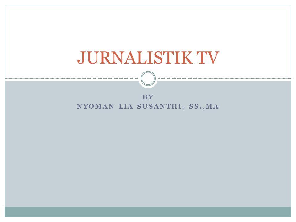 BY NYOMAN LIA SUSANTHI, SS.,MA JURNALISTIK TV