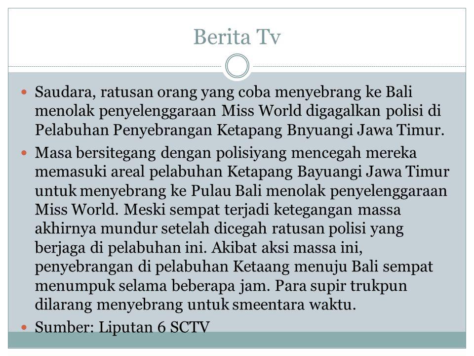 Perbedaan berita tv dan media lain TVMEDIA LAIN Bahasa tidak rumitBahasa lebih detail Write to video Write to real situation Bahasa InformalBahasa formal