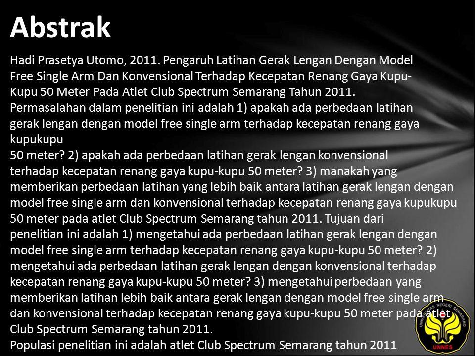 Abstrak Hadi Prasetya Utomo, 2011. Pengaruh Latihan Gerak Lengan Dengan Model Free Single Arm Dan Konvensional Terhadap Kecepatan Renang Gaya Kupu- Ku